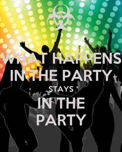 Poster: WHAT HAPPENS IN THE PARTY STAYS IN THE PARTY