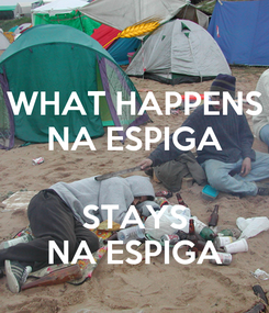 Poster: WHAT HAPPENS NA ESPIGA  STAYS NA ESPIGA