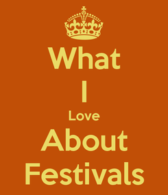 Poster: What I Love About Festivals
