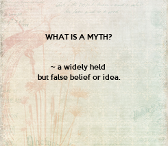 Poster: WHAT IS A MYTH?   ~ a widely held  but false belief or idea.