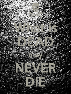 Poster: What is DEAD may NEVER DIE