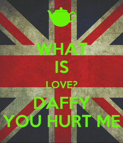 Poster: WHAT IS LOVE? DAFFY YOU HURT ME