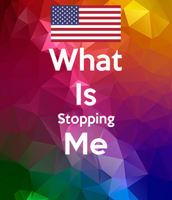 Poster: What Is Stopping Me