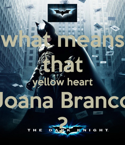Poster: what means that yellow heart Joana Branco ?