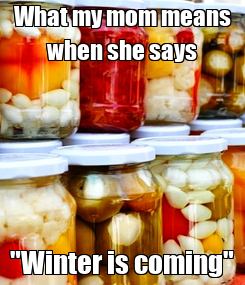 "Poster: What my mom means when she says ""Winter is coming"""