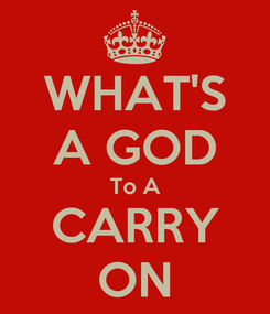Poster: WHAT'S A GOD To A CARRY ON