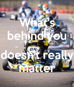 Poster: What's behind you  doesn't really matter