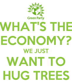 Poster: WHAT'S THE ECONOMY? WE JUST WANT TO HUG TREES