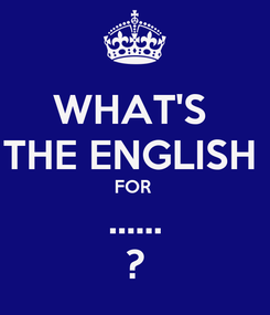 Poster: WHAT'S  THE ENGLISH  FOR  ...... ?