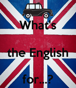 Poster: What's  the English  for...?