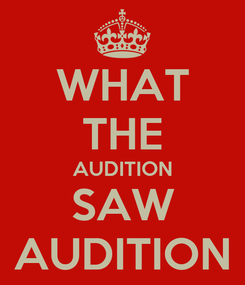 Poster: WHAT THE AUDITION SAW AUDITION