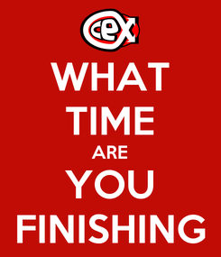 Poster: WHAT TIME ARE YOU FINISHING