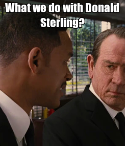 Poster: What we do with Donald Sterling?