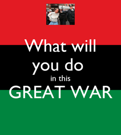 Poster: What will you do  in this GREAT WAR