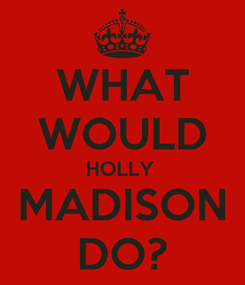 Poster: WHAT WOULD HOLLY  MADISON DO?