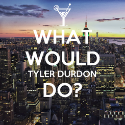 Poster: WHAT WOULD TYLER DURDON DO?