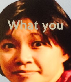 Poster: What you