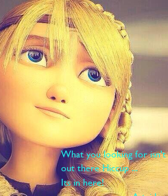 Poster: What you looking for isn't  out there Hiccup ...  Its in here!