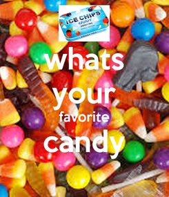 Poster: whats your favorite candy