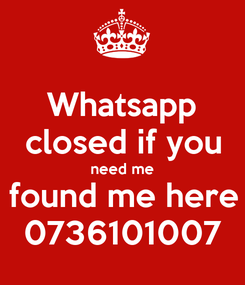 Poster: Whatsapp closed if you need me found me here 0736101007