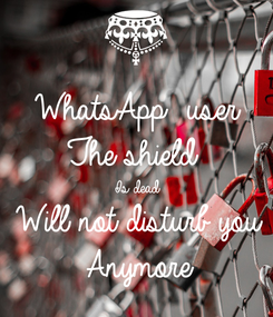 Poster: WhatsApp  user  The shield   Is dead  Will not disturb you Anymore
