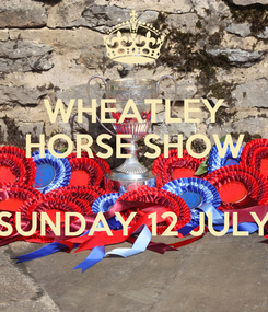 Poster: WHEATLEY HORSE SHOW  SUNDAY 12 JULY