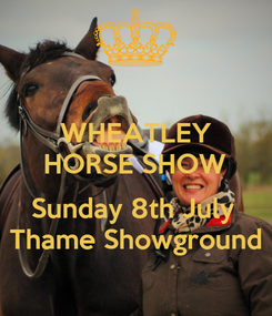 Poster: WHEATLEY HORSE SHOW  Sunday 8th July  Thame Showground