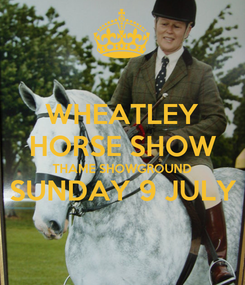Poster: WHEATLEY HORSE SHOW THAME SHOWGROUND SUNDAY 9 JULY