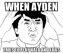 Poster: WHEN AYDEN TRIES TO PLAY HALO AND FAILS
