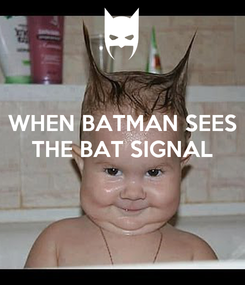 Poster: WHEN BATMAN SEES THE BAT SIGNAL