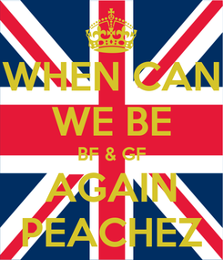 Poster: WHEN CAN WE BE BF & GF AGAIN PEACHEZ