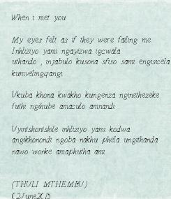 Poster: When i met you  My eyes felt as if they were failing me. Inhliziyo yami ngayizwa igcwala uthando , injabulo kusona sfiso sami engisicela  kumvelingqangi.  Ukuba khona kwakho kungenza nginethezeke futhi ngihube amaculo amnandi .  Uyintshontshile