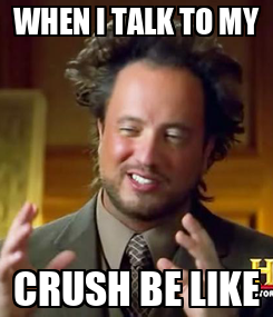 Poster: WHEN I TALK TO MY CRUSH BE LIKE
