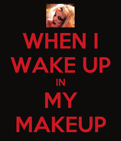 Poster: WHEN I WAKE UP IN MY MAKEUP