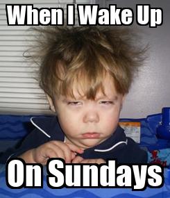 Poster: When I Wake Up On Sundays