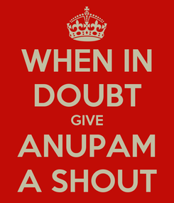 Poster: WHEN IN DOUBT GIVE ANUPAM A SHOUT