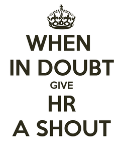 Poster: WHEN  IN DOUBT GIVE HR A SHOUT
