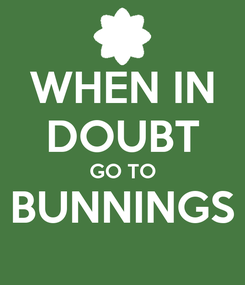 Poster: WHEN IN DOUBT GO TO BUNNINGS