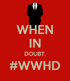 Poster: WHEN IN DOUBT, #WWHD
