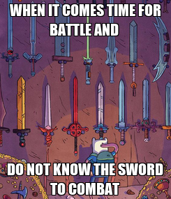 Poster: WHEN IT COMES TIME FOR BATTLE AND  DO NOT KNOW THE SWORD TO COMBAT
