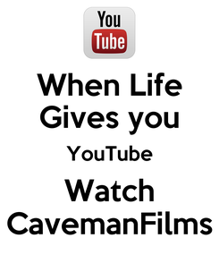 Poster: When Life Gives you YouTube Watch CavemanFilms
