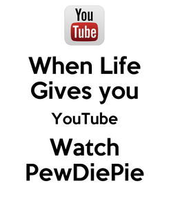 Poster: When Life Gives you YouTube Watch PewDiePie