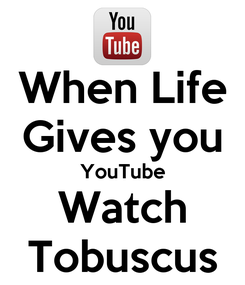 Poster: When Life Gives you YouTube Watch Tobuscus