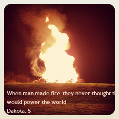 Poster: When man made fire, they never thought that it 