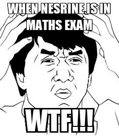 Poster: WHEN NESRINE IS IN MATHS EXAM WTF!!!