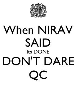 Poster: When NIRAV SAID Its DONE DON'T DARE QC