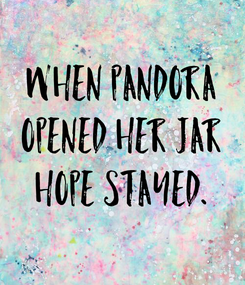 Poster: When Pandora  Opened Her Jar  Hope Stayed.