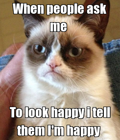 Poster: When people ask me  To look happy i tell them I'm happy