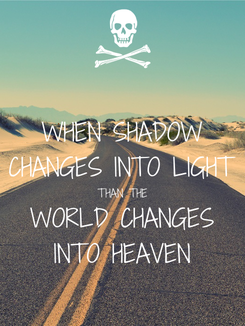Poster: WHEN SHADOW CHANGES INTO LIGHT THAN THE WORLD CHANGES INTO HEAVEN