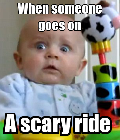 Poster: When someone goes on A scary ride
